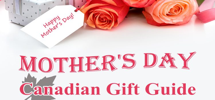 Canadian Gift Guide: Mother's Day 2021